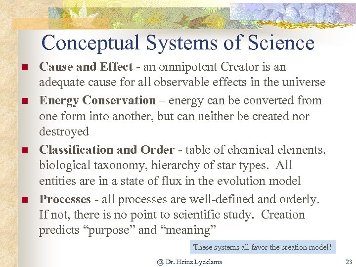 Conceptual Systems of Science n n Cause and Effect - an omnipotent Creator is