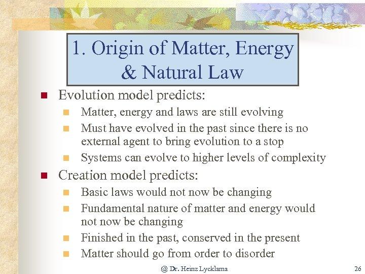 1. Origin of Matter, Energy & Natural Law n Evolution model predicts: n n