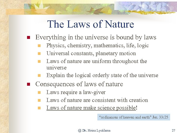 The Laws of Nature n Everything in the universe is bound by laws n