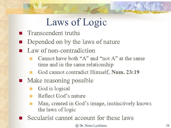 Laws of Logic n n n Transcendent truths Depended on by the laws of