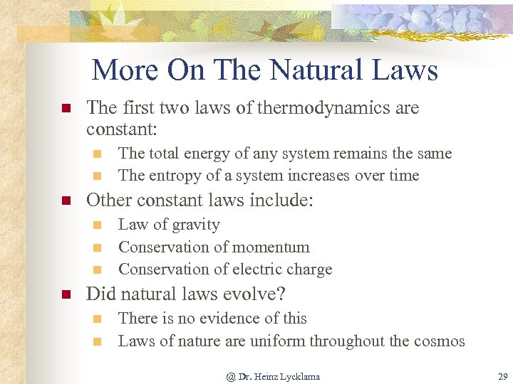 More On The Natural Laws n The first two laws of thermodynamics are constant: