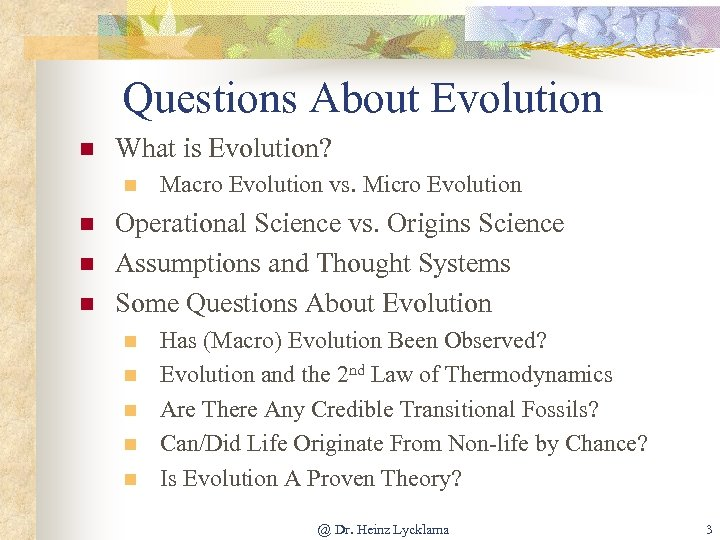 Questions About Evolution n What is Evolution? n n Macro Evolution vs. Micro Evolution