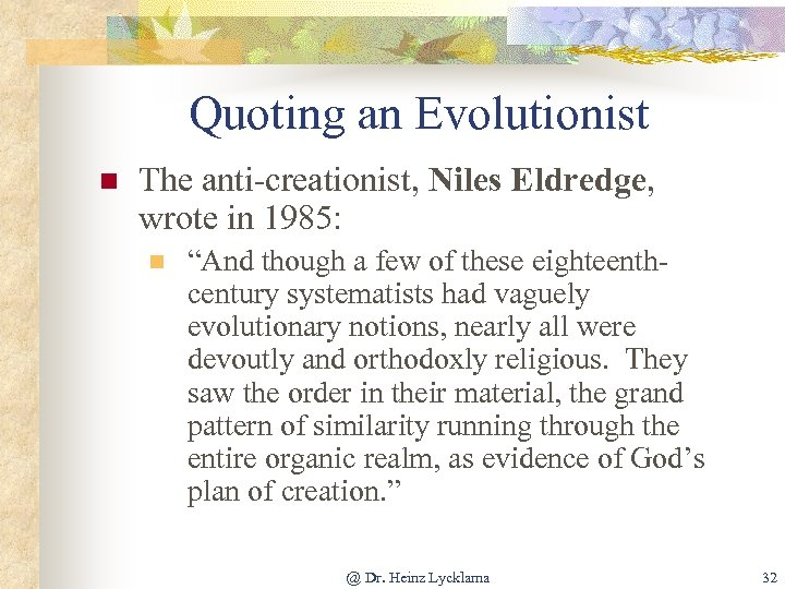 """Quoting an Evolutionist n The anti-creationist, Niles Eldredge, wrote in 1985: n """"And though"""