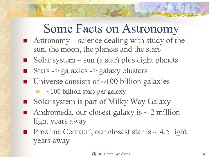 Some Facts on Astronomy n n Astronomy – science dealing with study of the