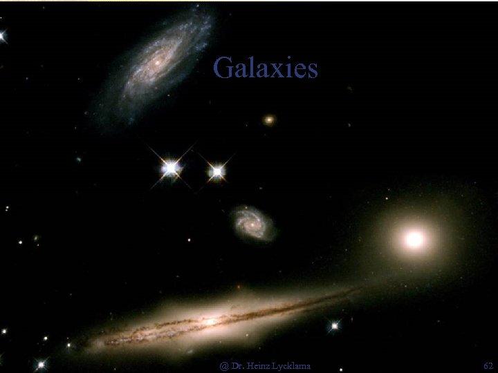 Galaxies @ Dr. Heinz Lycklama 62