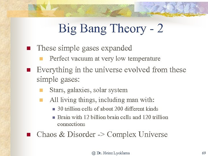 Big Bang Theory - 2 n These simple gases expanded n n Perfect vacuum