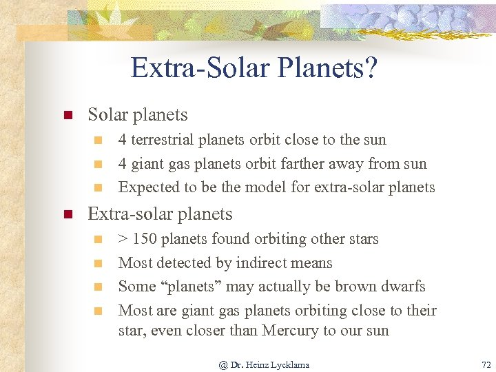 Extra-Solar Planets? n Solar planets n n 4 terrestrial planets orbit close to the