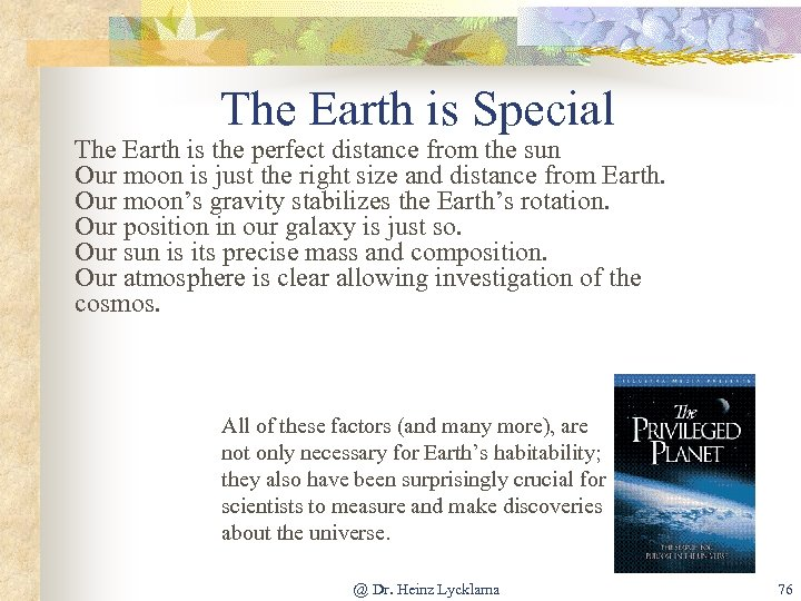 The Earth is Special The Earth is the perfect distance from the sun Our