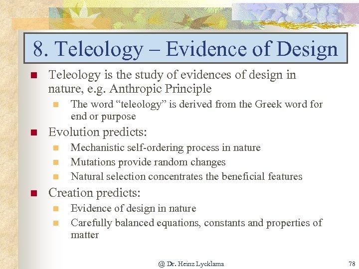 8. Teleology – Evidence of Design n Teleology is the study of evidences of