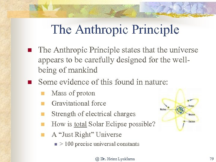 The Anthropic Principle n n The Anthropic Principle states that the universe appears to