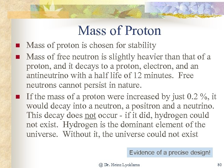Mass of Proton n Mass of proton is chosen for stability Mass of free