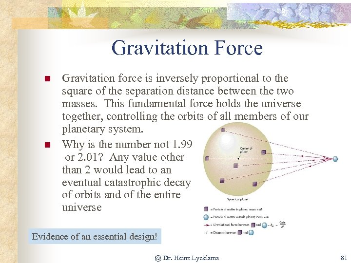 Gravitation Force n n Gravitation force is inversely proportional to the square of the