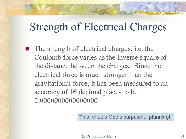 Strength of Electrical Charges n The strength of electrical charges, i. e. the Coulomb