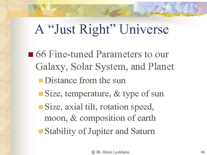 """A """"Just Right"""" Universe n 66 Fine-tuned Parameters to our Galaxy, Solar System, and"""
