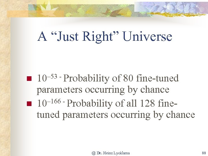 """A """"Just Right"""" Universe n n 10– 53 - Probability of 80 fine-tuned parameters"""