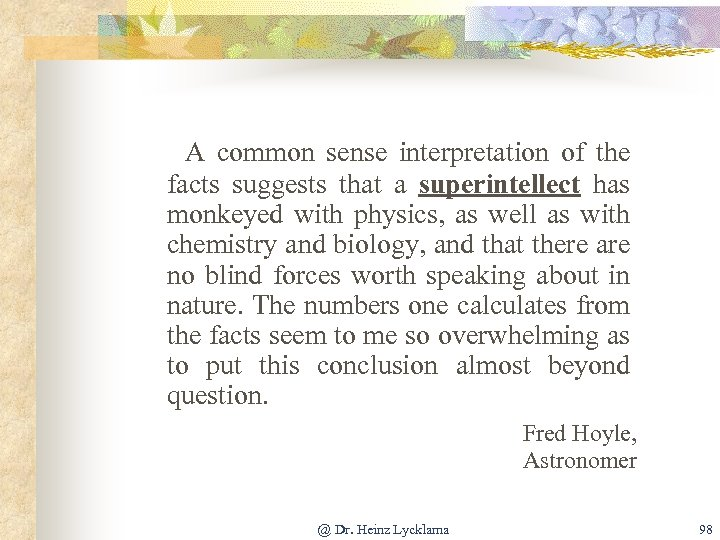 A common sense interpretation of the facts suggests that a superintellect has monkeyed with