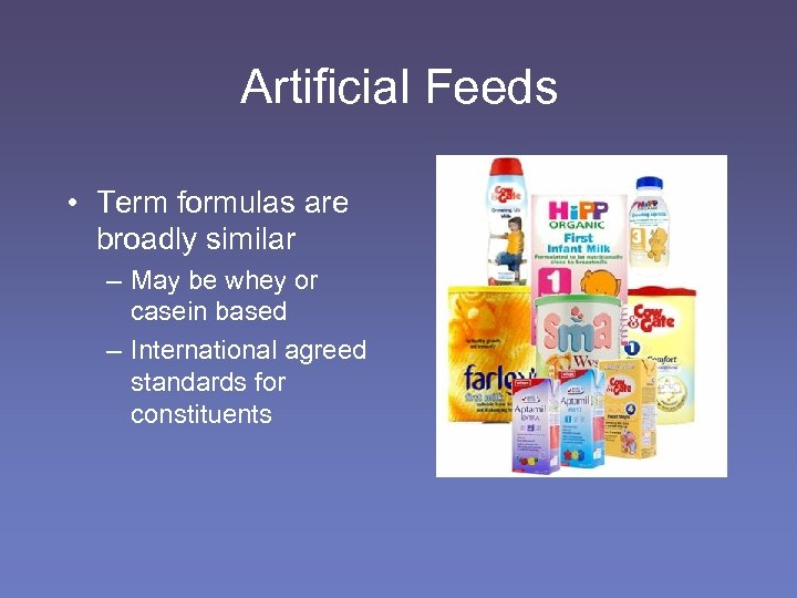 Artificial Feeds • Term formulas are broadly similar – May be whey or casein