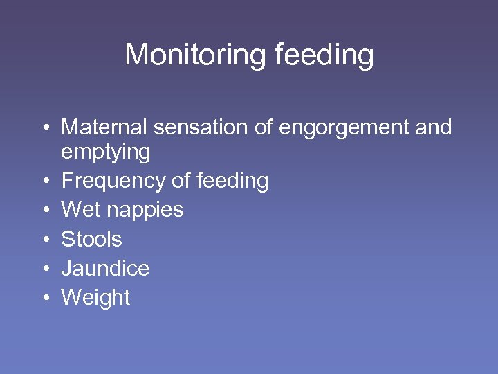Monitoring feeding • Maternal sensation of engorgement and emptying • Frequency of feeding •