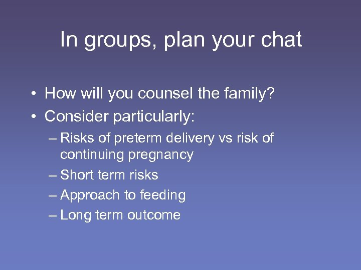 In groups, plan your chat • How will you counsel the family? • Consider