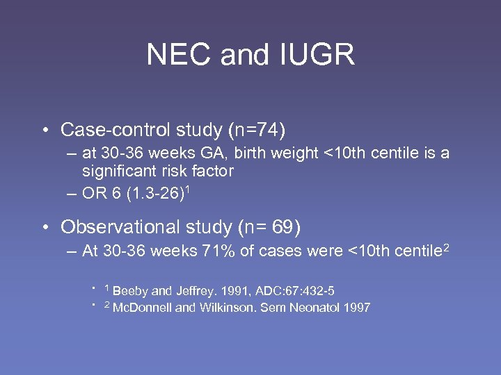 NEC and IUGR • Case-control study (n=74) – at 30 -36 weeks GA, birth