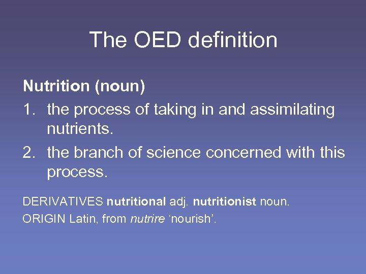 The OED definition Nutrition (noun) 1. the process of taking in and assimilating nutrients.