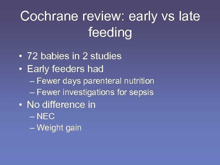 Cochrane review: early vs late feeding • 72 babies in 2 studies • Early