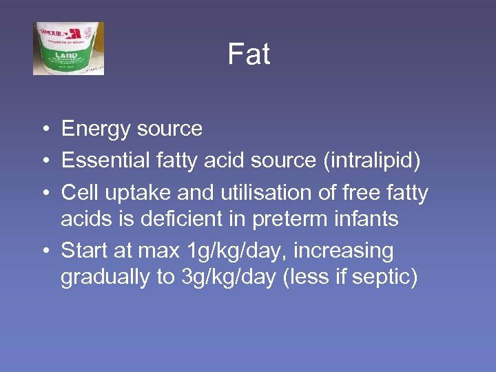 Fat • Energy source • Essential fatty acid source (intralipid) • Cell uptake and