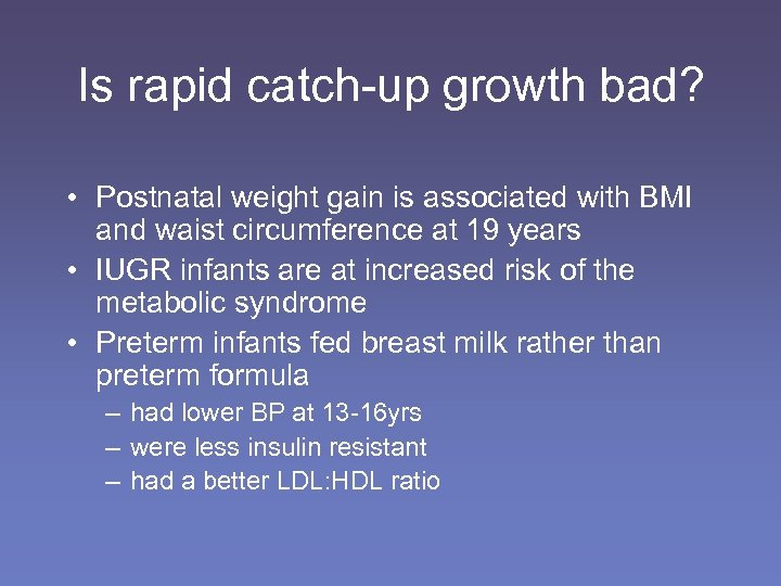 Is rapid catch-up growth bad? • Postnatal weight gain is associated with BMI and