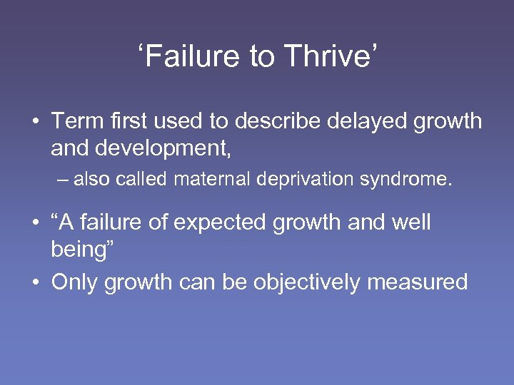 'Failure to Thrive' • Term first used to describe delayed growth and development, –