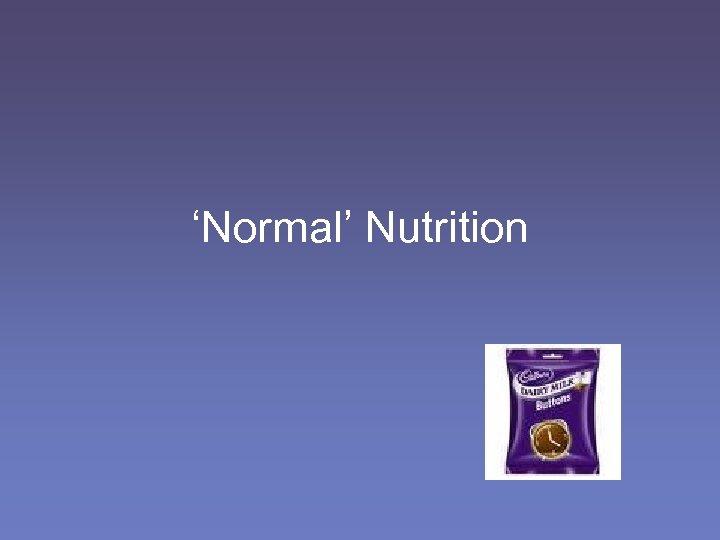 'Normal' Nutrition
