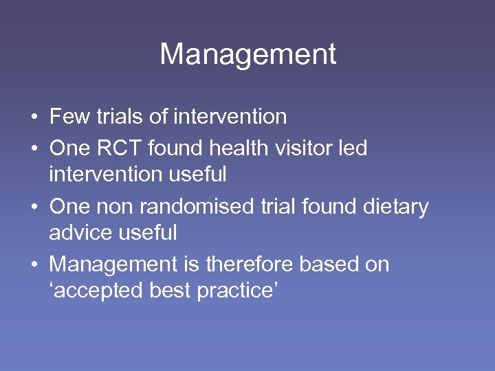 Management • Few trials of intervention • One RCT found health visitor led intervention