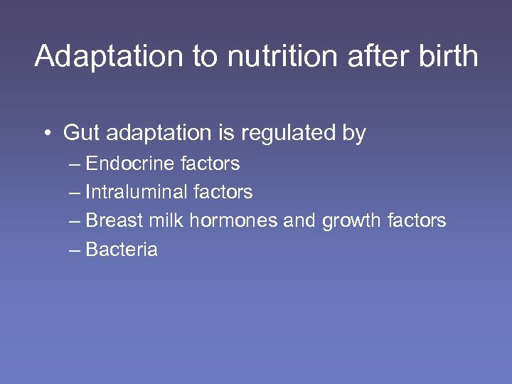 Adaptation to nutrition after birth • Gut adaptation is regulated by – Endocrine factors