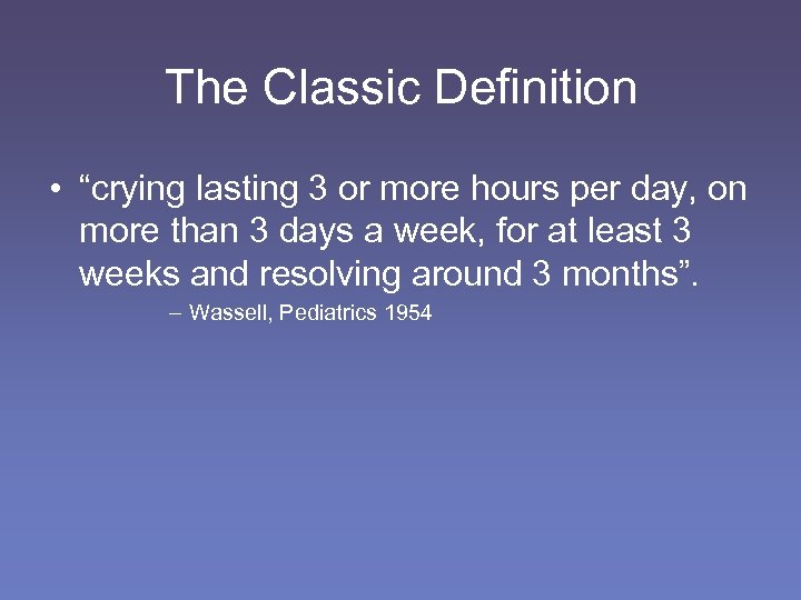 """The Classic Definition • """"crying lasting 3 or more hours per day, on more"""
