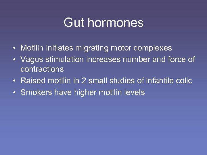 Gut hormones • Motilin initiates migrating motor complexes • Vagus stimulation increases number and