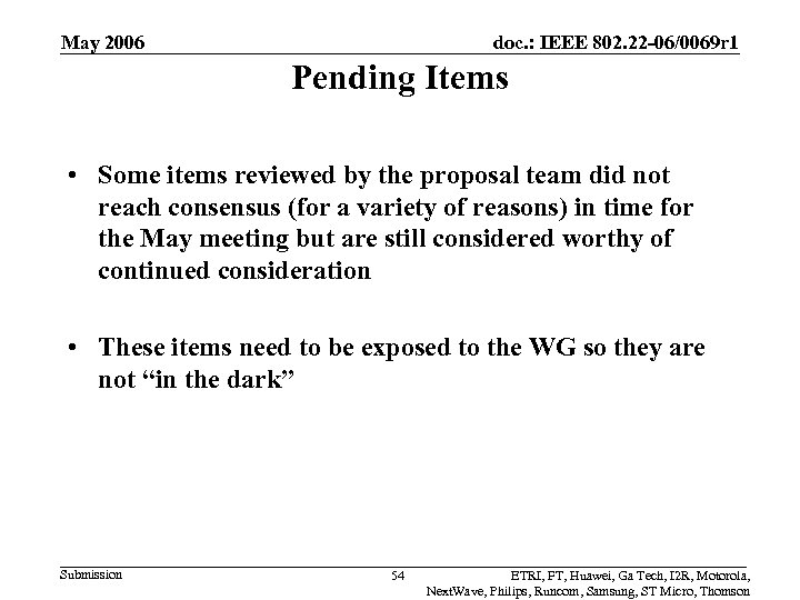May 2006 doc. : IEEE 802. 22 -06/0069 r 1 Pending Items • Some