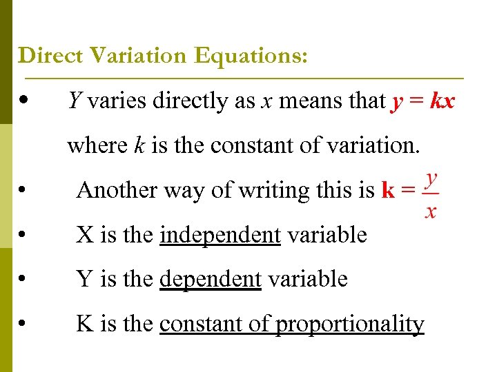 Direct Variation Equations: • Y varies directly as x means that y = kx