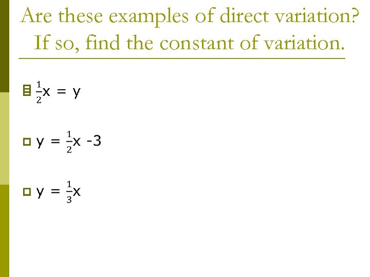 Are these examples of direct variation? If so, find the constant of variation. p