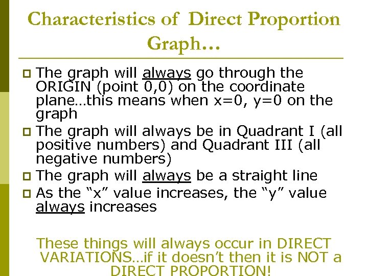 Characteristics of Direct Proportion Graph… The graph will always go through the ORIGIN (point