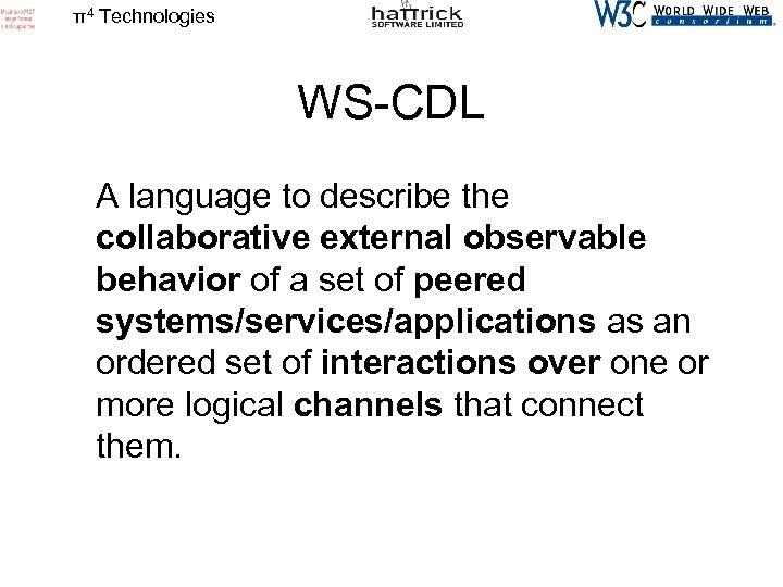 π4 Technologies WS-CDL A language to describe the collaborative external observable behavior of a