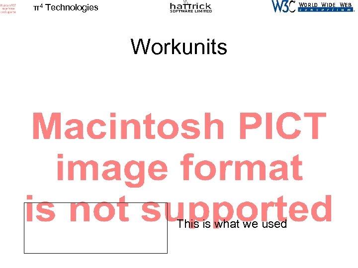 π4 Technologies Workunits This is what we used