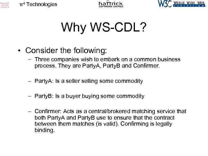 π4 Technologies Why WS-CDL? • Consider the following: – Three companies wish to embark
