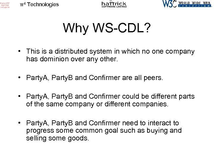 π4 Technologies Why WS-CDL? • This is a distributed system in which no one