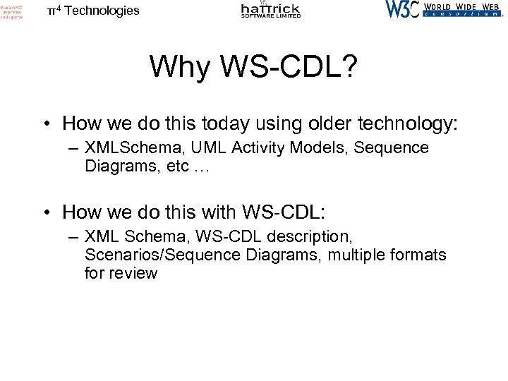 π4 Technologies Why WS-CDL? • How we do this today using older technology: –