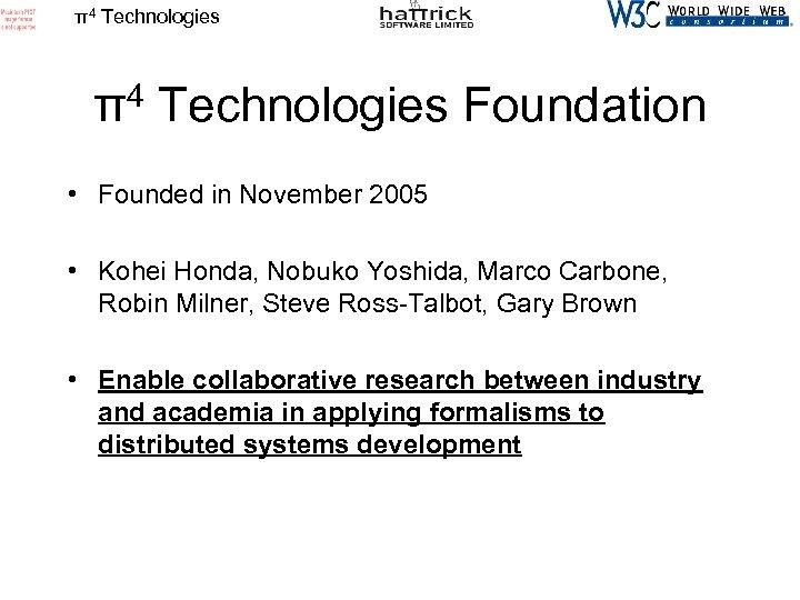 π4 Technologies Foundation • Founded in November 2005 • Kohei Honda, Nobuko Yoshida, Marco