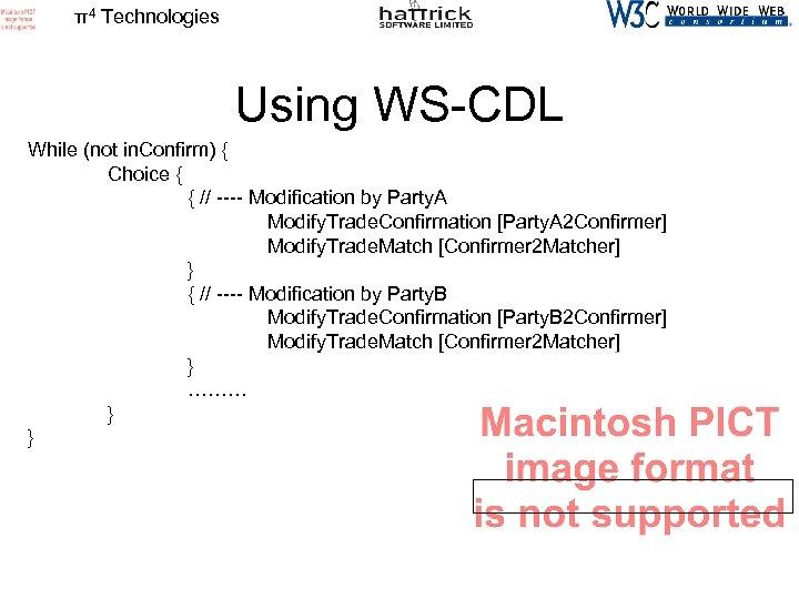 π4 Technologies Using WS-CDL While (not in. Confirm) { Choice { { // ----