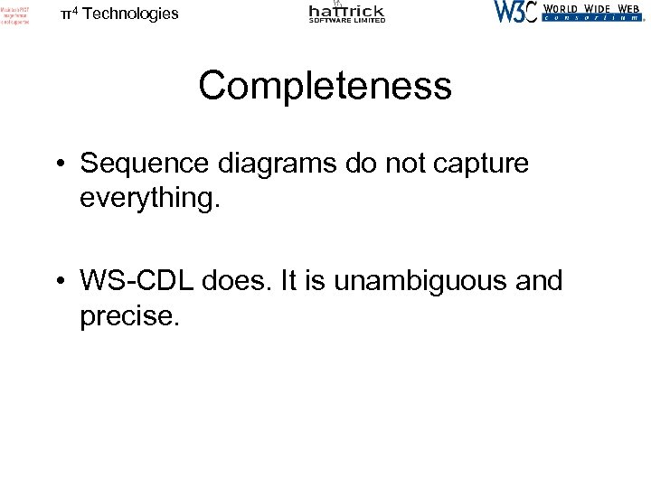 π4 Technologies Completeness • Sequence diagrams do not capture everything. • WS-CDL does. It