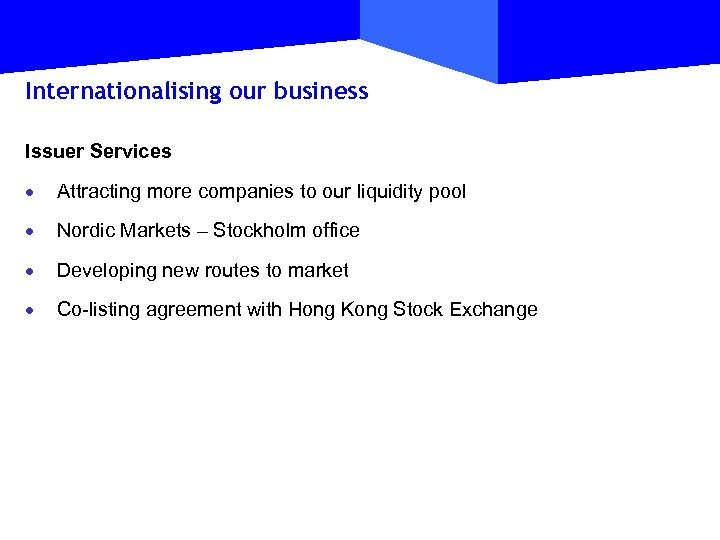 Internationalising our business Issuer Services · Attracting more companies to our liquidity pool ·