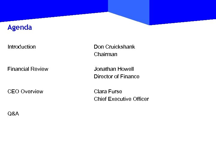 Agenda Introduction Don Cruickshank Chairman Financial Review Jonathan Howell Director of Finance CEO Overview