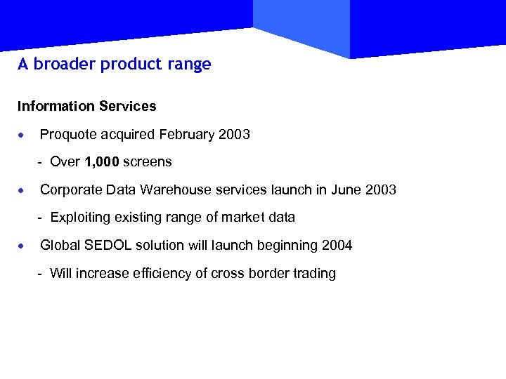 A broader product range Information Services · Proquote acquired February 2003 - Over 1,