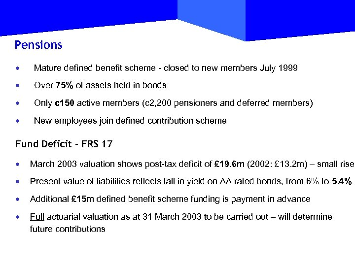Pensions · Mature defined benefit scheme - closed to new members July 1999 ·